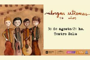 MILONGAS EXTREMAS festeja sus 10 años, volviendo a la sala mayor del Teatro Solís, el jueves 30 agosto, a partir de las 21 hs., de la mano de las canciones de sus dos discos, otras que andan por ahí e invitados muy especiales.